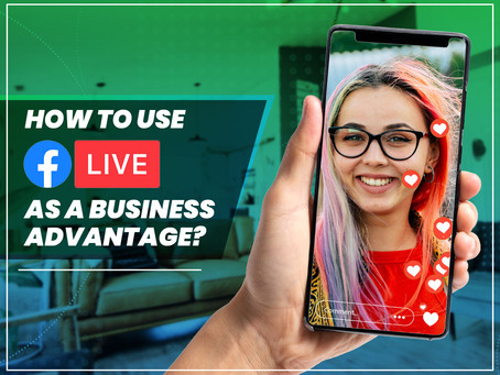 How to use Facebook Live as a business advantage?