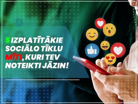 5 Izplatītākie sociālo tīklu mīti, kuri Tev noteikti jāzin!