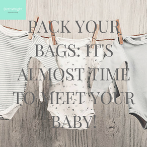 Pack your bags: it's almost time to meet your baby!