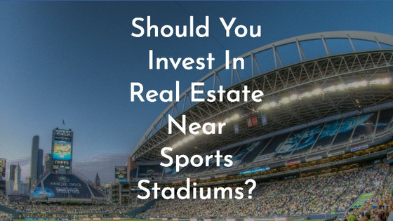 Should You Invest In Real Estate Near Sports Stadiums?