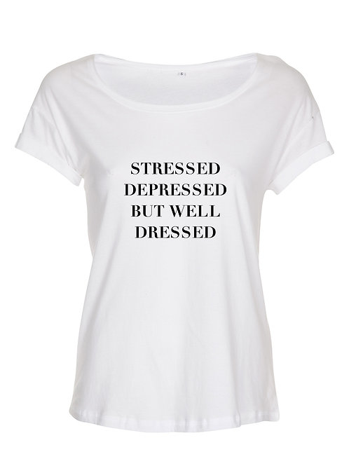 """T-Shirt - Stressed depressed but well dressed"""