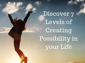 Discover 7 Levels of Creating Possibilit