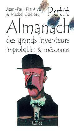 Petit almanach des grands inventeurs improbables & méconnus