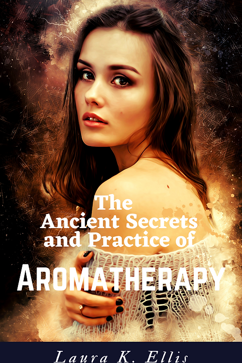 The Ancient Secrets & Practice of Aromatherapy