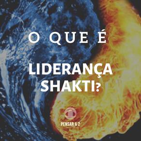 O que é Liderança Shakti?