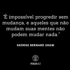 É impossível progredir sem mudança...