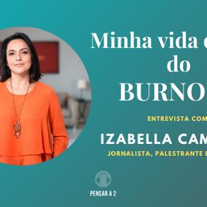 MINHA VIDA DEPOIS DO BURNOUT (Entrevista com Izabella Camargo)