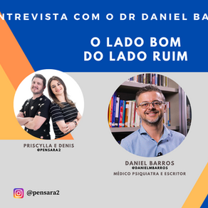 O LADO BOM DO LADO RUIM (Entrevista com Daniel Barros)