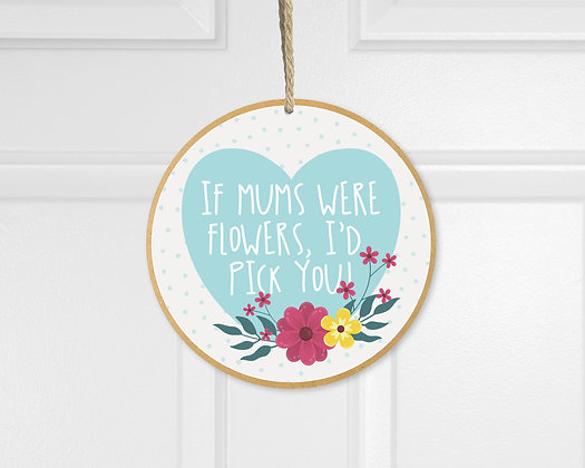 If Mums Were Flowers Hanging Plaque