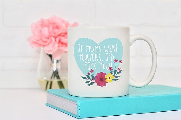 If Mums Were Flowers Ceramic Mug