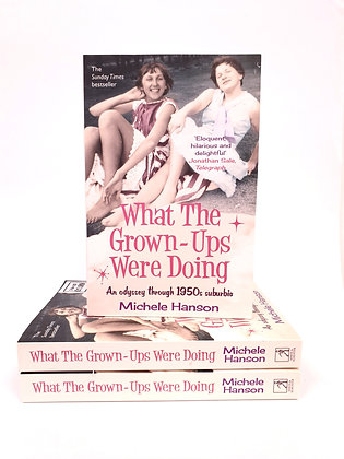 What the Grown-Ups Were Doing - Michele Hanson