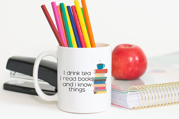 I Drink Tea I Read Books and I Know Things Ceramic Mug
