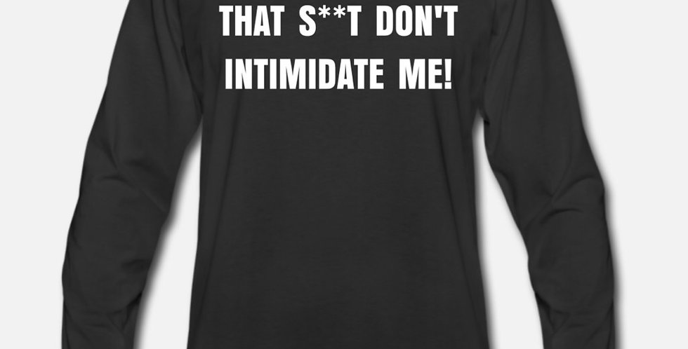 That S**t Don't Intimidate Me! Tee (Men)