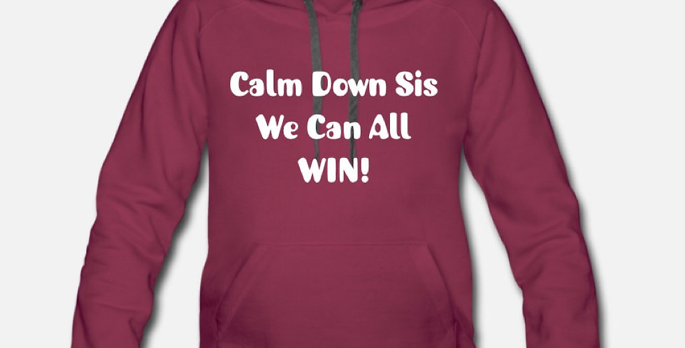 Calm Down Sis We Can All WIN! Hoodie