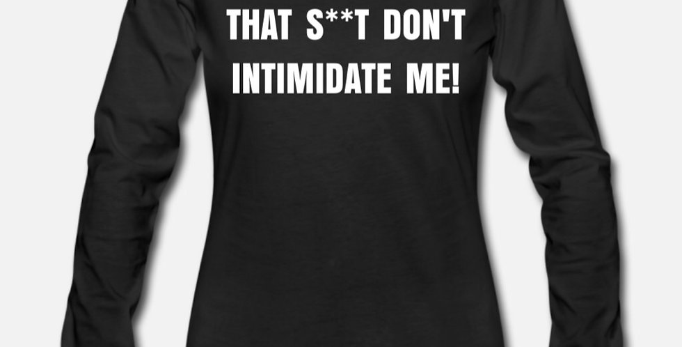That S**t Don't Intimidate Me! Tee (Women)