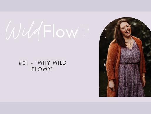 """Wild Flow Podcast #01 - """"Why Wild Flow?"""""""