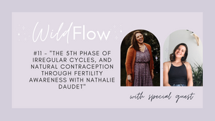 """#11 - """"The 5th Phase of Irregular Cycles, and Natural Contraception through Fertility Awareness with"""
