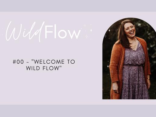 "Wild Flow Podcast #00 - ""Welcome To Wild Flow"""