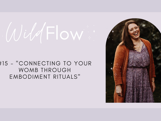 """#15 - """"Connecting To Your Womb Through Embodiment Rituals"""""""