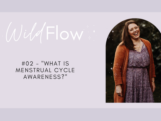 """Wild Flow Podcast #02 - """"What is Menstrual Cycle Awareness?"""""""