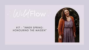 """#17 - """"Inner Spring: Honouring The Maiden"""""""