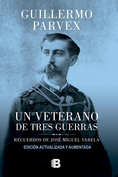 Un veterano de tres guerras / Guillermo Parvex