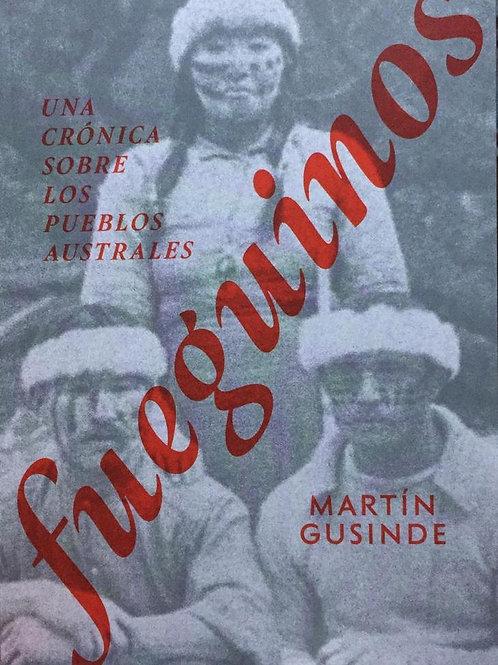 Fueguinos. Una crónica sobre los pueblos australes / Martín Gusinde