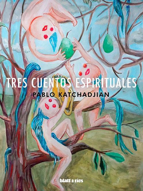 Tres cuentos espirituales / Pablo Katchadjian