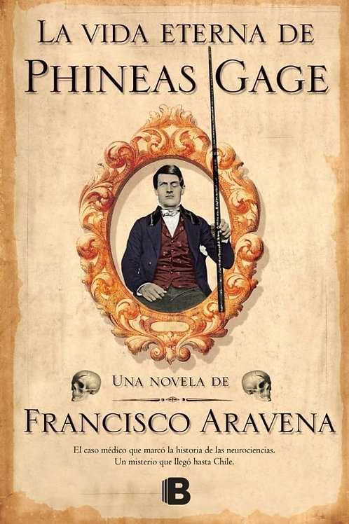 La vida eterna de Gage Phineas / Francisco Aravena