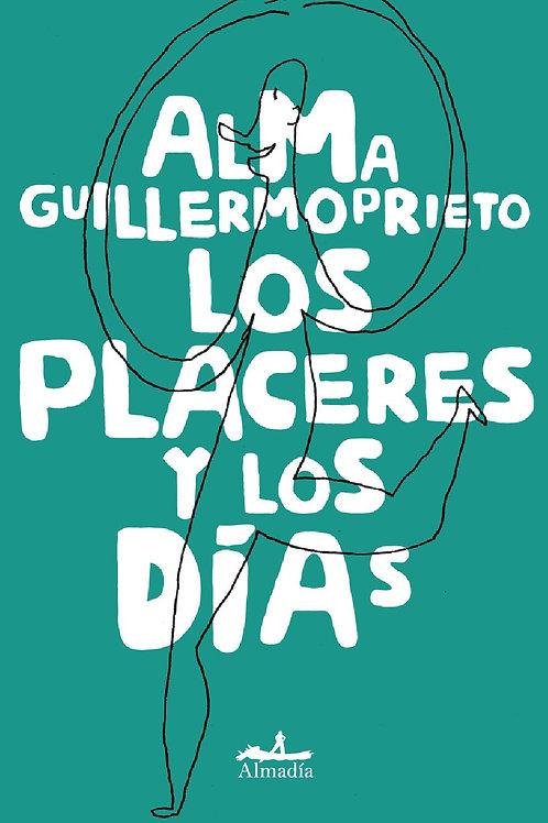 Los placeres y los días / Alma Guillermoprieto