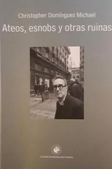 Ateos, esnobs y otras ruinas / Christopher Domínguez Michael