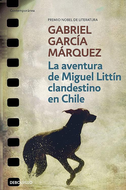 La aventura de Miguel Littín clandestino en Chile / Gabriel García Márquez