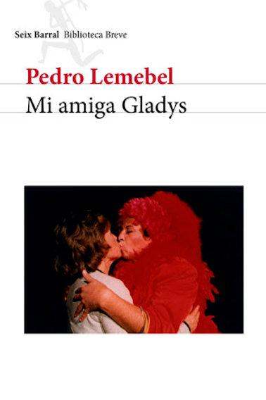 Mi amiga Gladys / Pedro Lemebel