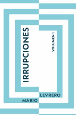 Irrupciones. Volumen 1 / Mario Levrero