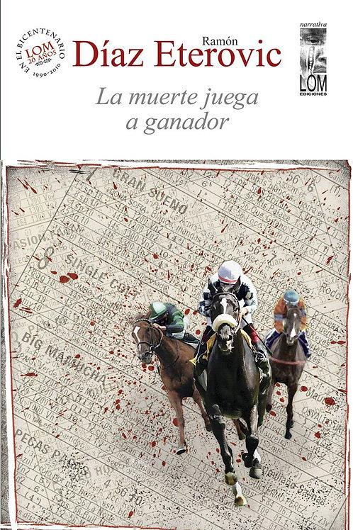La muerte juega a ganador / Ramón Díaz Esterovic