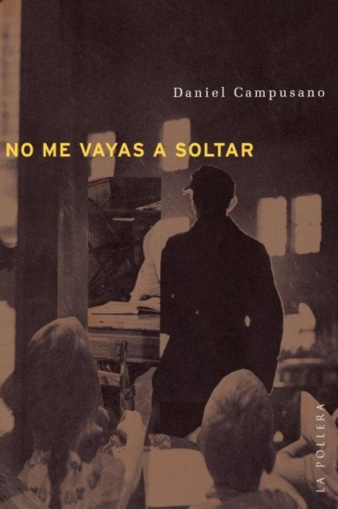 No me vayas a soltar / Daniel Campusano