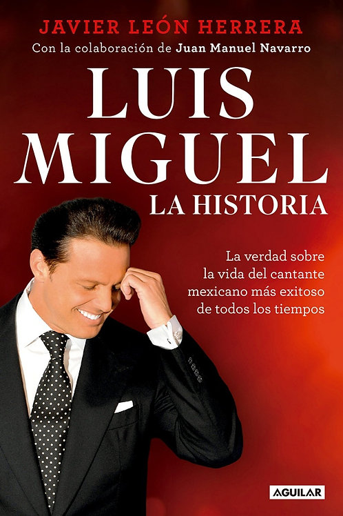 Luis Miguel. La historia / Javier León Herrera