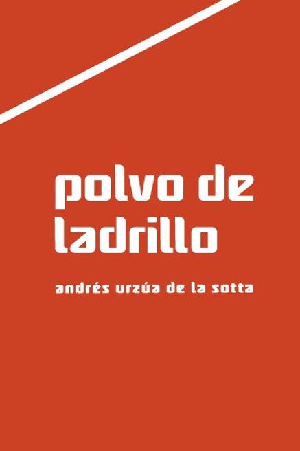 Polvo de ladrillo / Andrés Urzúa de la Sotta