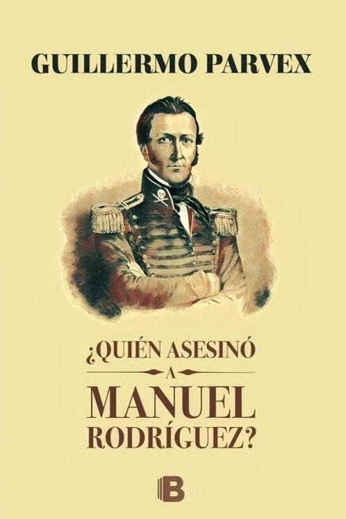 ¿Quién asesinó a Manuel Rodríguez? / Guillermo Parvex