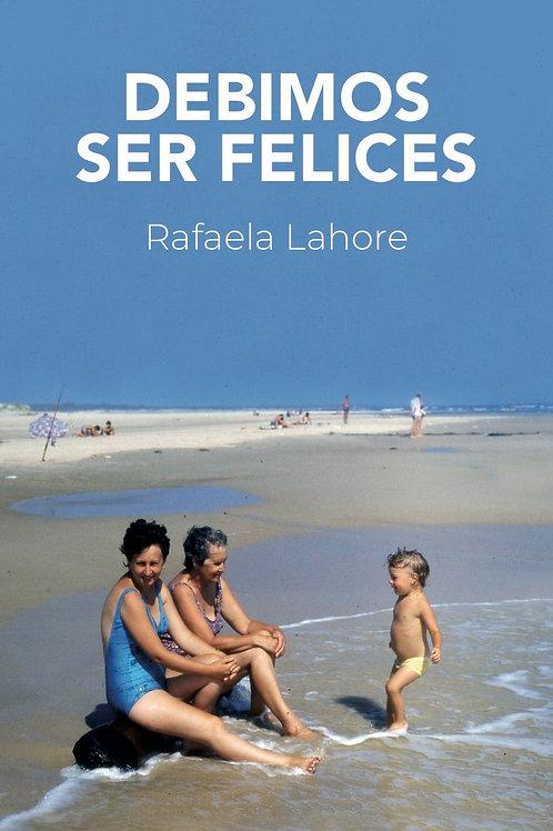 Debimos ser felices / Rafaela Lahore