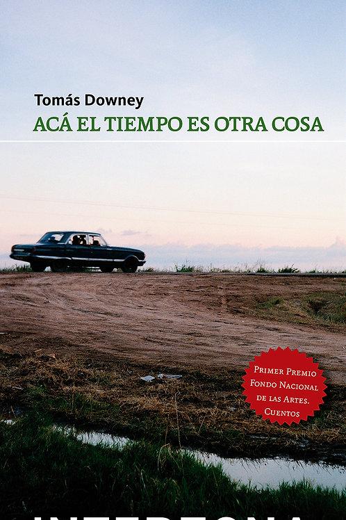 Acá el tiempo es otra cosa / Tomás Downey