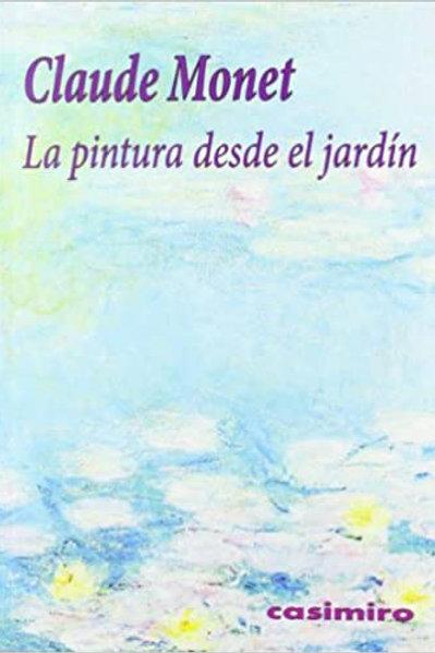 La pintura desde el jardín / Claude Monet