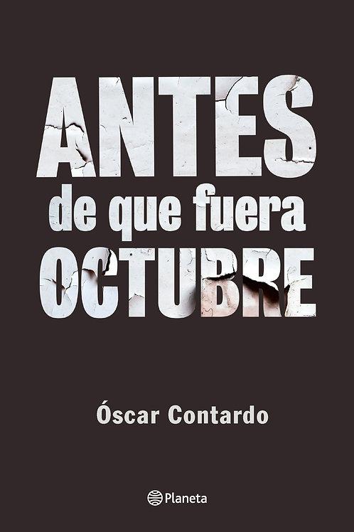 Antes de que fuera octubre / Óscar Contardo