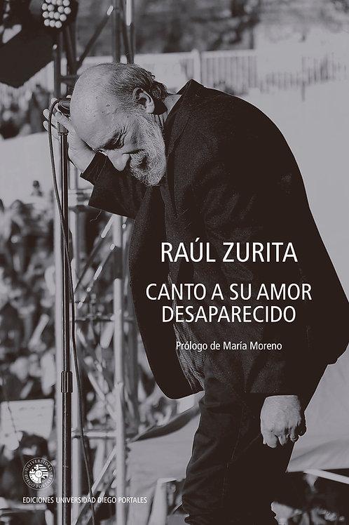 Canto a su amor desaparecido / Raúl Zurita
