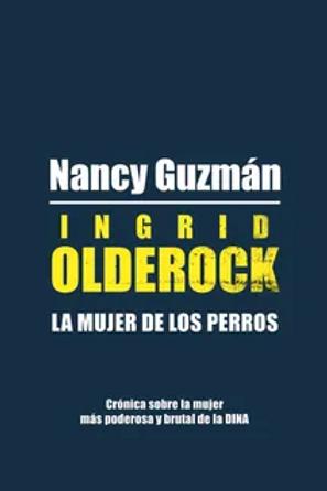 Ingrid Olderock. La mujer de los perros / Nancy Guzmán
