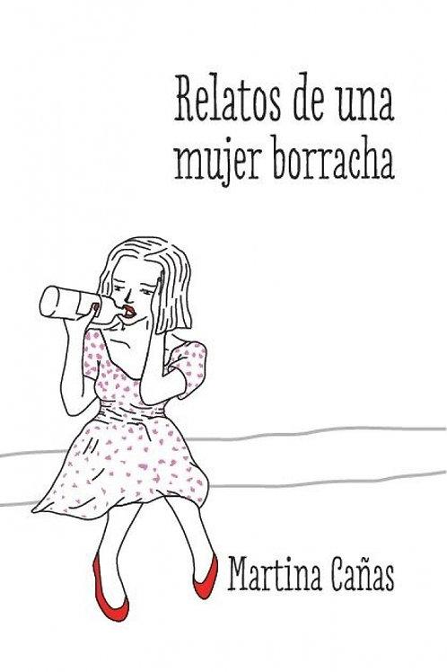 Relatos de una mujer borracha / Martina Cañas