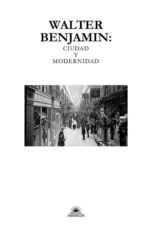 Walter Benjamin: Ciudad y Modernidad / VV.AA.