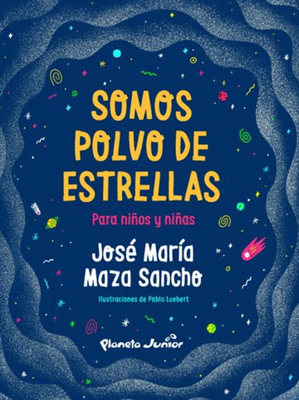 Somos polvo de estrellas para niños y niñas / José Maza