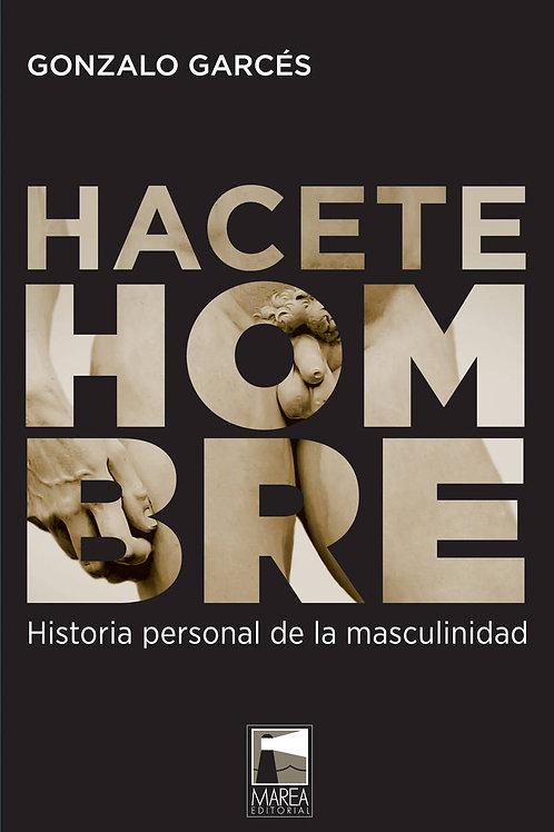 Hacete hombre / Gonzalo Garcés