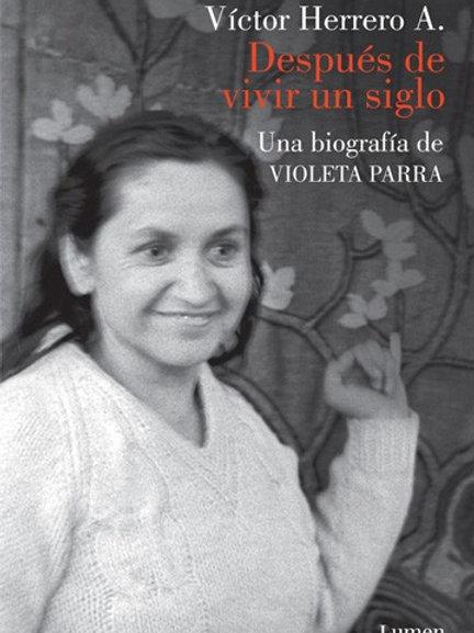 Después de vivir un siglo. Una biografía de Violeta Parra / Víctor Herrero